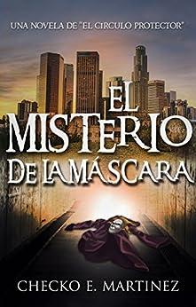 El Misterio de la Máscara: Una novela de suspense y misterio sobrenatural (El Circulo Protector nº 2) de [Martinez, Checko E.]