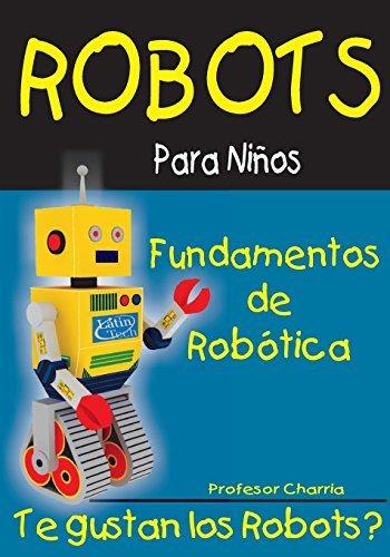 Fundamentos de Robotica: Diversion para Grandes y Chicos (Robots para Ni??os) (Volume 1) by Charria Professor (2015-03-11) Paperback