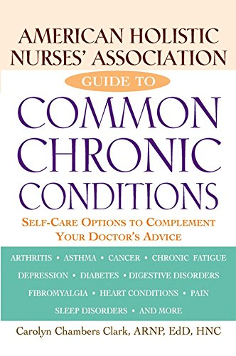 American Holistic Nurses' Association Guide to Common Chronic Conditions: Self-Care Options to Complement Your Doctor's Advice (American Association For Long Term Care Nursing)