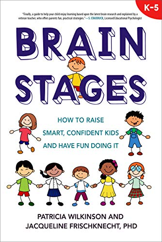 Brain Stages: How to Raise Smart, Confident Kids and Have Fun Doing It, K-5 (Dealing With Difficult Students In High School)