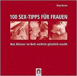 100 Sex Tipps Für Frauen Was Männer Im Bett Wirklich Glücklich