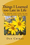 img - for Things I Learned too Late in Life: It's Never too Late to be Who you Might Have Been! book / textbook / text book