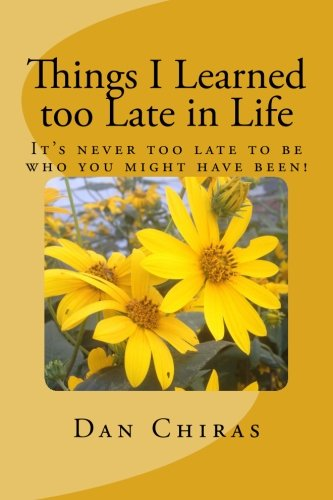 Download Things I Learned too Late in Life: It's Never too Late to be Who you Might Have Been! ebook