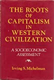The Roots of Capitalism in Western Civilization, Irving S. Michelman, 0811904865