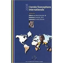 Année francophone internationale 2008: Débats en francophonie /