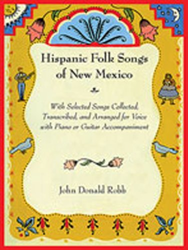Hispanic Folk Songs of New Mexico: With Selected Songs Collected, Transcribed, and Arranged for Voice with Piano or Guitar Accompaniment (Folk Piano Latin)