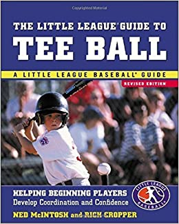 Book The Little League Guide to Tee Ball : Helping Beginning Players Develop Coordination and Confidence 2nd edition by McIntosh, Ned, Cropper, Rich (2003)