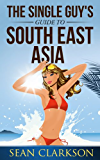 The Single Guys Guide to South East Asia (Bangkok Girls Collection Book 1)