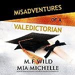 Misadventures of a Valedictorian: Misadventures, Book 7 | M. F. Wild,Mia Michelle