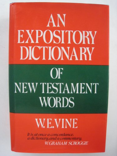 An Expository Dictionary of New Testament Words: With Their Precise Meanings for English Readers
