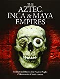 The Aztec, Inca and Maya Empires: The Illustrated