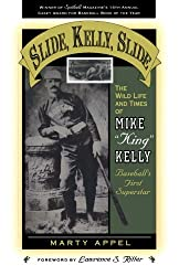 Slide, Kelly, Slide: The Wild Life and Times of Mike King Kelly, Baseball's First Superstar (American Sports History Series)