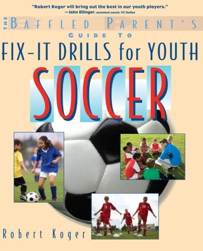 (The Baffled Parent's Guide to Fix-It Drills for Youth Soccer )