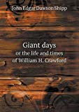 Giant Days or the Life and Times of William H. Crawford, John Edgar Dawson Shipp, 5518534086