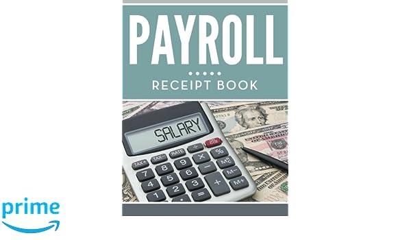 amazon com payroll receipt book 9781681455235 speedy publishing