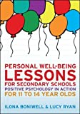 Personal well-being lessons for secondary schools: positive psychology in action for 11 to 14 year olds: Positive psychology in action for 11 to 14 year olds