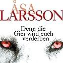 Denn die Gier wird euch verderben Audiobook by Åsa Larsson Narrated by Victoria Sturm
