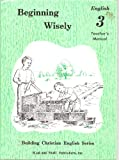 Beginning Wisely : Teacher's Manual