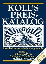 Koll's Preiskatalog: Märklin 00/H0, Ausgabe 2014, Band 2 Liebhaberpreise für Wagen, Zubehör, etc. Eisenbahnsammeln leicht gemacht