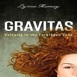 Gravitas: Valkyrie in the Forbidden Zone