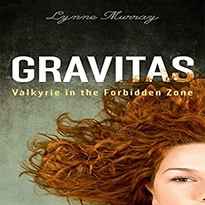 Gravitas: Valkyrie in the Forbidden Zone Audiobook