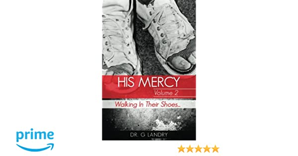 1e68d81aeb1 His Mercy Volume 2  Walking In Their Shoes  Dr G Landry  9781534903906   Amazon.com  Books