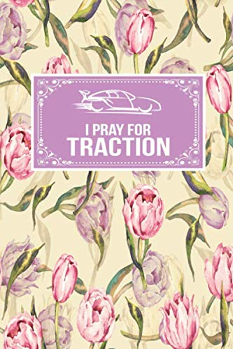 I Pray For Traction: Racing Gift Lined Journal Notebook To Write In For Racers