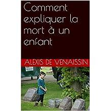 Comment expliquer la mort à un enfant (French Edition)