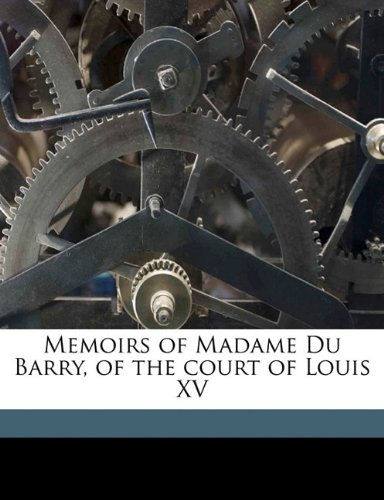 Download Memoirs of Madame Du Barry, of the court of Louis XV pdf epub