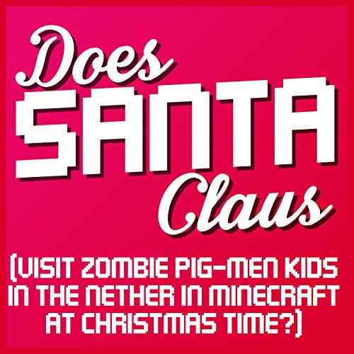 Does Santa Claus (Visit Zombie Pig-Men Kids in the Nether in Minecraft at Christmas Time?) -