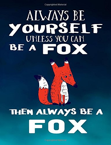 Always Be Yourself Unless You Can Be A Fox Then Always Be A Fox: Notebooks For School (Back To School Notebook, Composition College Ruled)(8.5 x 11)(School Memory Book)(V1)