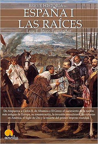 Breve historia de España I: Las Raices: Amazon.es: Luis E. Íñigo Fernández: Libros