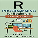 R Programming for Beginners: For Data Science: Crash Course Audiobook by Martin Laredo Narrated by Chuck Shelby