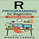 R Programming for Beginners: For Data Science: Crash Course | Martin Laredo