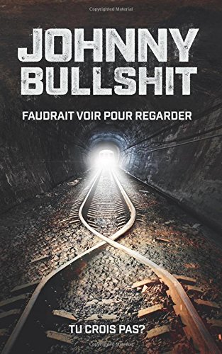 Johnny Bullshit: Faudrait voir pour regarder (French Edition)
