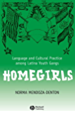 Homegirls: Language and Cultural Practice Among Latina Youth Gangs (New Directions in Ethnography)