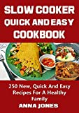 Slow Cooker Easy and Healthy Cookbook: 250 New, Quick And Easy Recipes For A Healthy Family