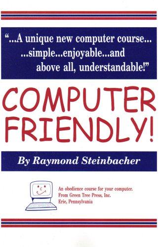 Read Online COMPUTER FRIENDLY! A unique new computer course! Simple... enjoyable... and above all, understandable! pdf epub