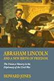 Abraham Lincoln and a New Birth of Freedom, Howard Jones, 080327565X