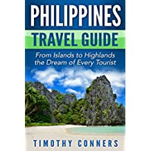 Philippines Travel Guide: From Islands to Highlands the Dream of Every Tourist
