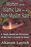 Women and Islamic Law in a Non-Muslim State: A Study Based on Decisions of the Shari'a Courts in Israel (Studies in Islamic Culture And History)