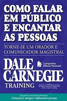 Como falar em público e encantar pessoas: Torne-se um orador e comunicador magistral (Coleção Dale Carnegie) por [Dale Carnegie Training]