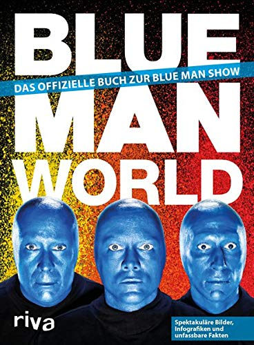 Blue Man World: Das offizielle Buch zur Blue Man Show