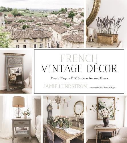 French Vintage Decor: Easy and Elegant DIY Projects for Any Home cover