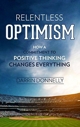 Relentless Optimism: How a Commitment to Positive Thinking Changes Everything (Sports for the Soul Book 3) by [Donnelly, Darrin]