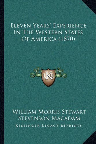 Download Eleven Years' Experience In The Western States Of America (1870) PDF