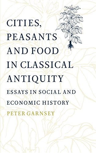 Cities, Peasants and Food in Classical Antiquity Hardback: Essays in Social and Economic History