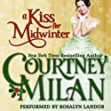 A Kiss for Midwinter Audiobook by Courtney Milan Narrated by Rosalyn Landor