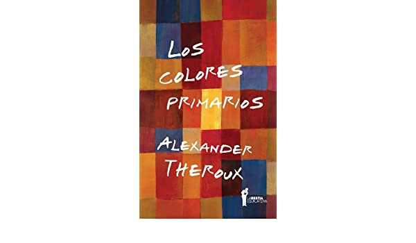 Los colores primarios (Spanish Edition) - Kindle edition by Alexander Theroux, Ariel Dilon. Literature & Fiction Kindle eBooks @ Amazon.com.