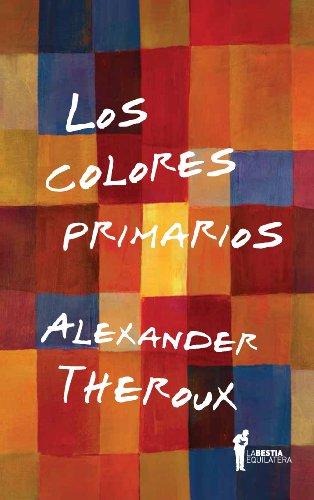 Los colores primarios (Spanish Edition) by [Theroux, Alexander]